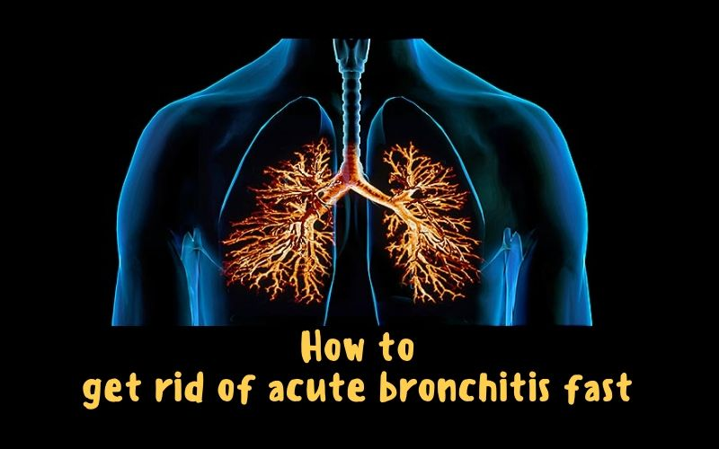 How to get rid of acute bronchitis fast