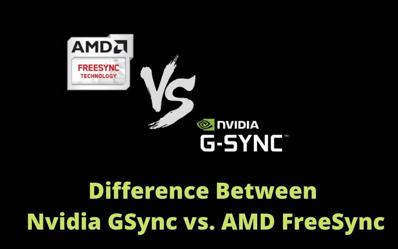 difference between Nvidia GSync vs. AMD FreeSync