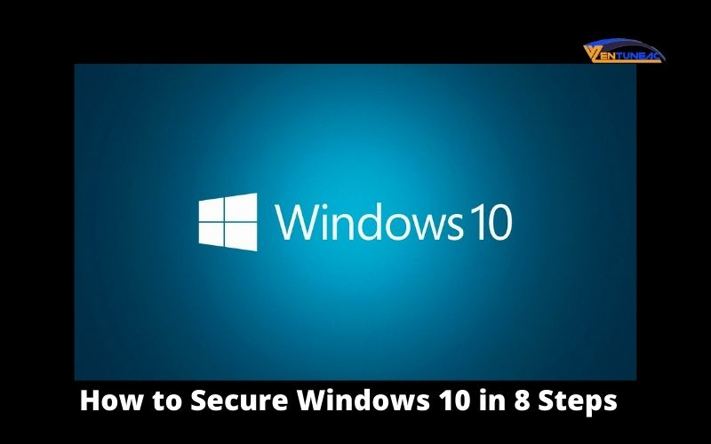 How to Secure Windows 10 in 8 Steps